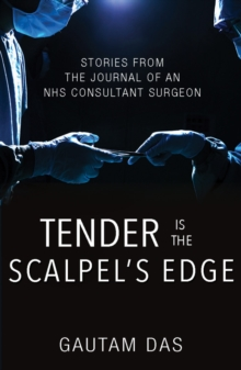 Tender is the Scalpel's Edge : Stories from the Journal of an NHS Consultant Surgeon, Paperback Book