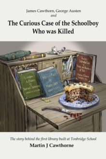 James Cawthorn, George Austen and the Curious Case of the Schoolboy who was Killed : The Story Behind the First Library Built at Tonbridge School, Paperback / softback Book