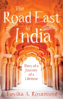 The Road East to India : Diary of a Journey of a Lifetime, Paperback / softback Book