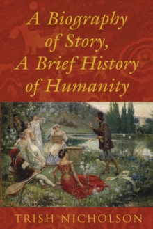 A Biography of Story, A Brief History of Humanity, Hardback Book
