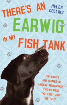 There's an Earwig in my Fish Tank : The strife and crimes of Amoeba Montgomery Two-by-Four the First and his pals, Paperback Book