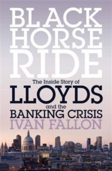 Black Horse Ride : The Inside Story of Lloyds and the Banking Crisis, Paperback Book
