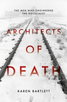 Architects of Death : The Family Who Engineered the Holocaust, Hardback Book