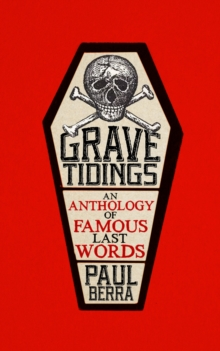 Grave Tidings : An Anthology of Famous Last Words, Paperback Book