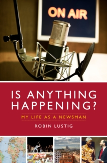 Is Anything Happening? : My Life as a Newsman, Paperback / softback Book