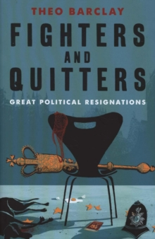 FIGHTERS AND QUITTERS : Great Political Resignations, Paperback Book