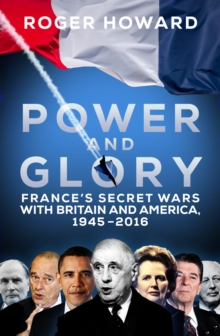 Power and Glory : France's Secret Wars with Britain and America, 1945-2016, Hardback Book