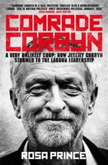 Comrade Corbyn : A Very Unlikely Coup: How Jeremy Corbyn Stormed to the Labour Leadership, Paperback Book