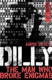 Dilly : The Man Who Broke Enigmas, Paperback / softback Book