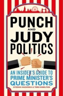 Punch & Judy Politics : An Insiders' Guide to Prime Minister's Questions, Hardback Book