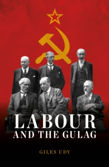Labour and the Gulag : Russia and the Seduction of the British Left, Hardback Book