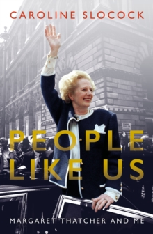 People Like Us : Margaret Thatcher and Me, Hardback Book
