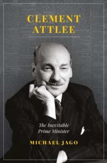 Clement Attlee : The Inevitable Prime Minister, Paperback Book