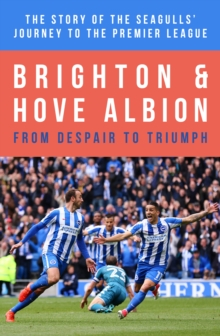 Brighton Up : The Inside Story of Brighton & Hove Albion's Journey From Despair to Triumph and the Premier League, Hardback Book