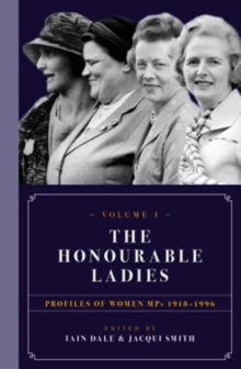 The Honourable Ladies : Profiles of Women MPS 1918-1996 Volume I, Hardback Book