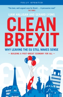 Clean Brexit : Why Leaving the EU Still Makes Sense - Building a Post-Brexit Economy for All, EPUB eBook