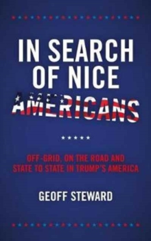 In Search of Nice Americans : Off-Grid, on the road and state to state in Trump's America, Paperback / softback Book