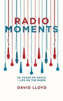 Radio Moments : 50 Years of Radio - Life on the Inside, Paperback / softback Book