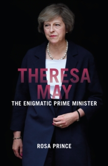 Theresa May : The Enigmatic Prime Minister, Paperback Book