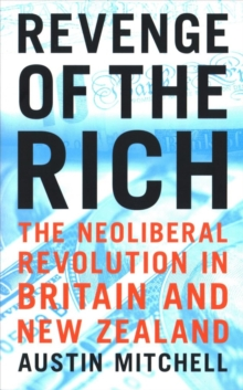 Revenge of the Rich : The Neoliberal Revolution in Britain and New Zealand, Paperback / softback Book