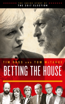 Betting the House : The Inside Story of the 2017 Election, Paperback Book