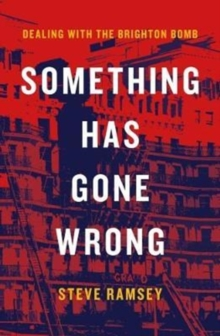 Something Has Gone Wrong : Dealing with the Brighton Bomb, Hardback Book