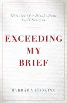 Exceeding My Brief : Memoirs of a Disobedient Civil Servant, Hardback Book