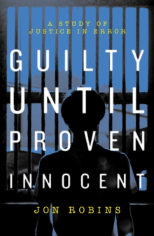 Guilty Until Proven Innocent : The Crisis in Our Justice System, Paperback / softback Book