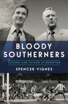 Bloody Southerners : Clough and Taylor at Brighton, Paperback / softback Book