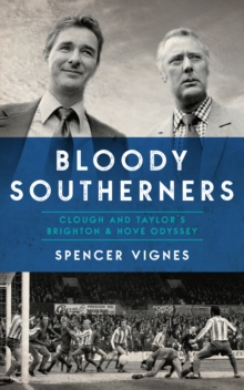 Bloody Southerners : Clough and Taylor's Brighton & Hove Odyssey, EPUB eBook