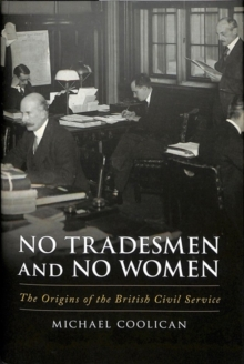 No Tradesmen and No Women : The Origins of the British Civil Service, Hardback Book