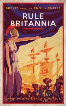Rule Britannia : Brexit and the End of Empire, Paperback / softback Book
