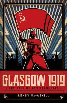 Glasgow 1919 : The Rise of Red Clydeside, Hardback Book