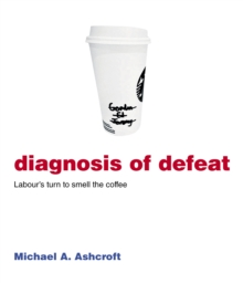 Diagnosis of Defeat : Labour's Turn to Smell the Coffee, EPUB eBook
