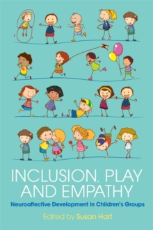 Inclusion, Play and Empathy : Neuroaffective Development in Children's Groups, Paperback / softback Book
