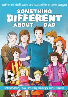 Something Different About Dad : How to Live with Your Amazing Asperger Parent, Paperback / softback Book