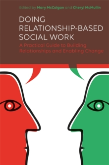 Doing Relationship-Based Social Work : A Practical Guide to Building Relationships and Enabling Change, Paperback / softback Book