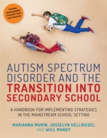 Autism Spectrum Disorder and the Transition into Secondary School : A Handbook for Implementing Strategies in the Mainstream School Setting, Paperback Book