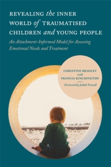 Revealing the Inner World of Traumatised Children and Young People : An Attachment-Informed Model for Assessing Emotional Needs and Treatment, Paperback Book