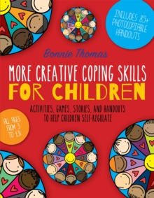 More Creative Coping Skills for Children : Activities, Games, Stories, and Handouts to Help Children Self-regulate, Paperback Book