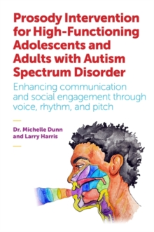Prosody Intervention for High-Functioning Adolescents and Adults with Autism Spectrum Disorder : Enhancing Communication and Social Engagement Through Voice, Rhythm, and Pitch, Paperback Book