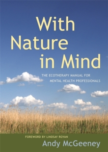 With Nature in Mind : The Ecotherapy Manual for Mental Health Professionals, Paperback / softback Book