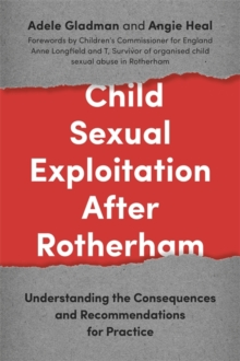 Child Sexual Exploitation After Rotherham : Understanding the Consequences and Recommendations for Practice, Paperback Book