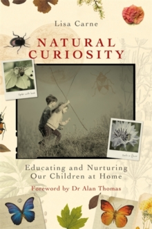 Natural Curiosity : Educating and Nurturing Our Children at Home, Paperback Book