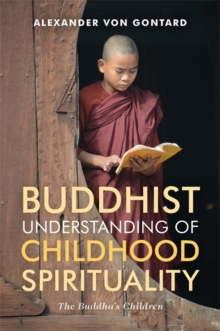 Buddhist Understanding of Childhood Spirituality : The Buddha's Children, Paperback Book