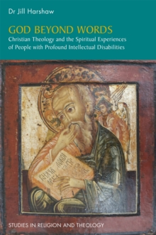 God Beyond Words : Christian Theology and the Spiritual Experiences of People with Profound Intellectual Disabilities, Paperback Book