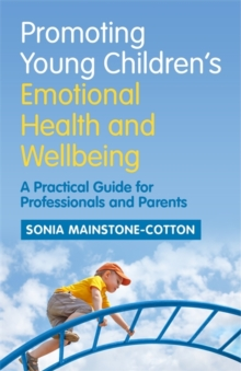 Promoting Young Children's Emotional Health and Wellbeing : A Practical Guide for Professionals and Parents, Paperback / softback Book