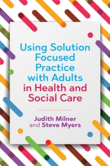 Using Solution Focused Practice with Adults in Health and Social Care, Paperback Book