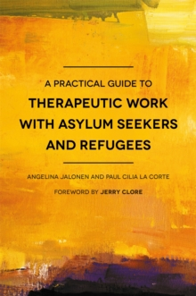 A Practical Guide to Therapeutic Work with Asylum Seekers and Refugees, Paperback Book