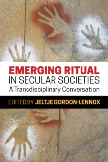 Emerging Ritual in Secular Societies : A Transdisciplinary Conversation, Paperback Book